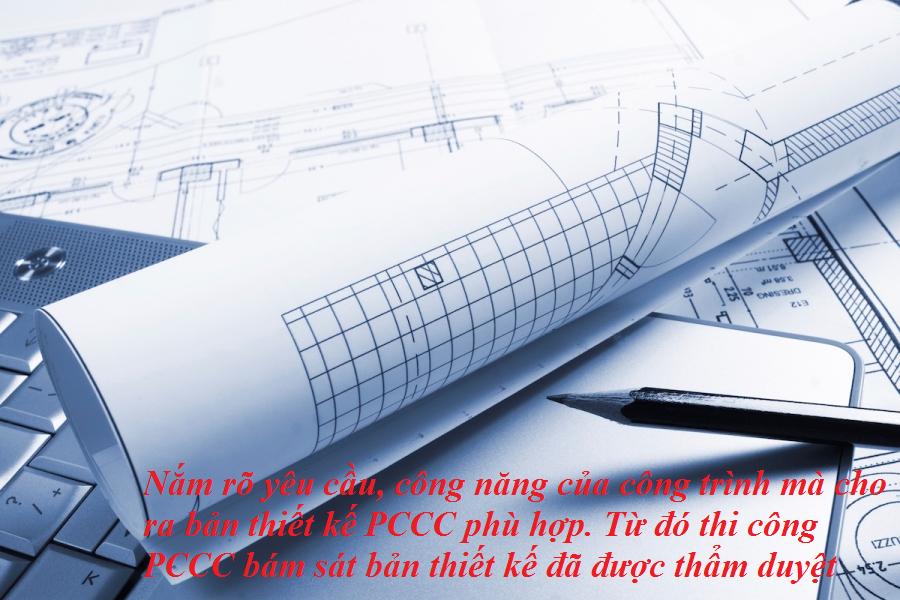 Nắm rõ yêu cầu, công năng của công trình mà cho ra bản thiết kế PCCC phù hợp. Từ đó thi công PCCC bám sát bản thiết kế đã được thẩm duyệt