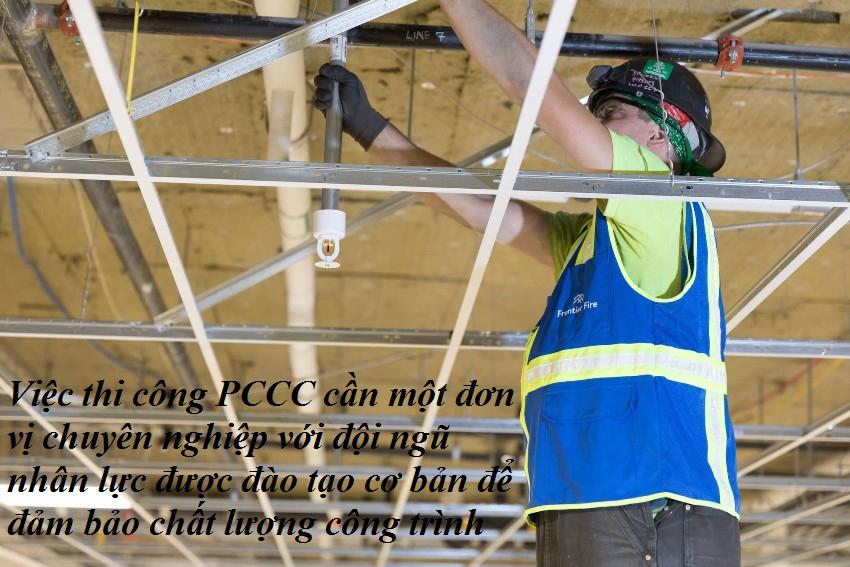 Việc thi công PCCC cần một đơn vị chuyên nghiệp với đội ngũ nhân lực được đào tạo cơ bản để đảm bảo chất lượng công trình